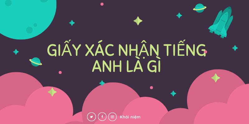 Giấy Xác Nhận trong Tiếng Anh là gì: Định Nghĩa, Ví Dụ Anh Việt
