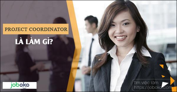 Project Coordinator là làm gì? việc làm điều phối viên dự án