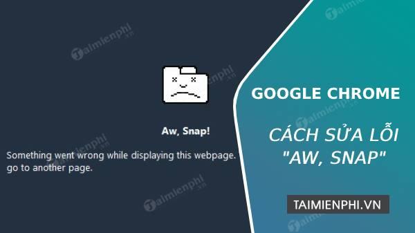 """[TaiMienPhi.Vn] Sửa lỗi """"Aw, Snap"""", ôi hỏng trên trình duyệt Chrome"""