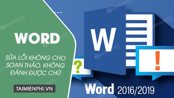 [TaiMienPhi.Vn] Cách sửa lỗi Word 2016 và 2019 bị khóa không cho soạn thảo, không đánh